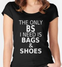 The Only BS I Need Is Bags & Shoes Women's Fitted Scoop T-Shirt