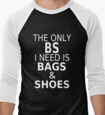The Only BS I Need Is Bags & Shoes Men's Baseball ¾ T-Shirt