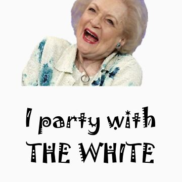 I Party with Betty White by michaelf4504