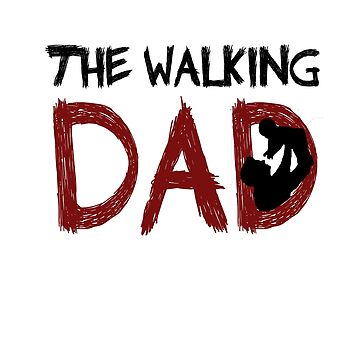 The Walking Dad / The Walking Dead by DMJADESIGN