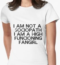 I am not a sociopath, I am a high functioning fangirl Womens Fitted T-Shirt