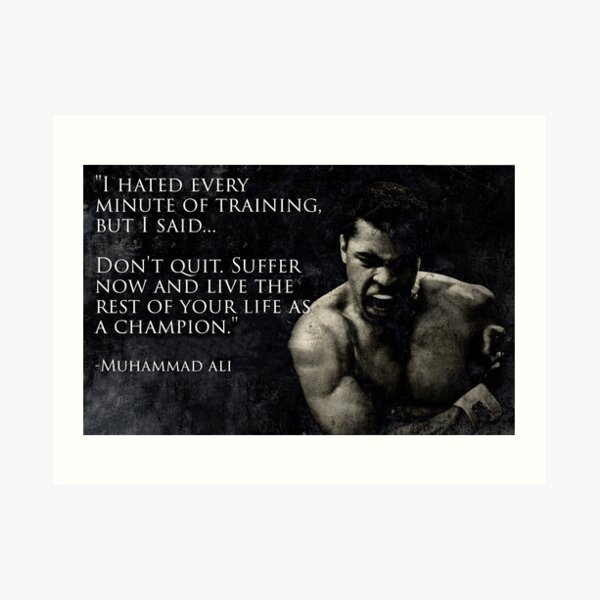 I hated every minute of training - Muhammad Ali Art Print