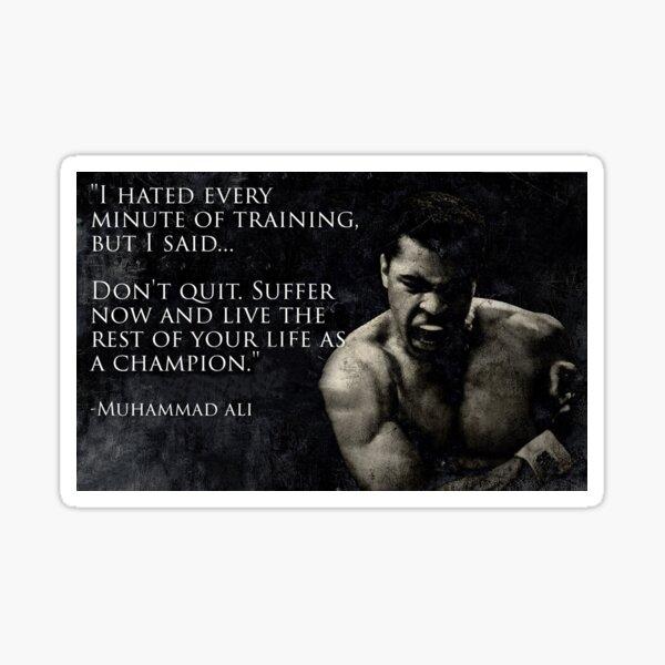 I hated every minute of training - Muhammad Ali Sticker