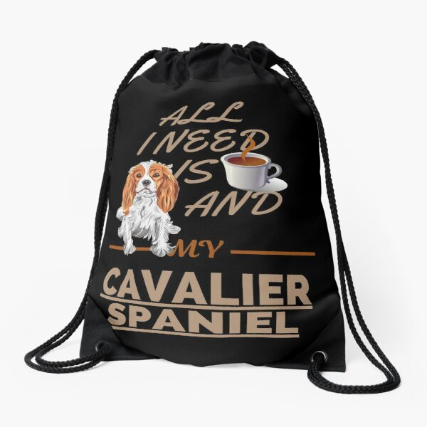 All I Need Is Coffee And My Dog Cavalier King Charles Spaniel Drawstring Bag