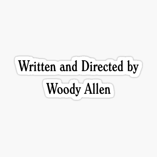 Written and Directed by Woody Allen Sticker