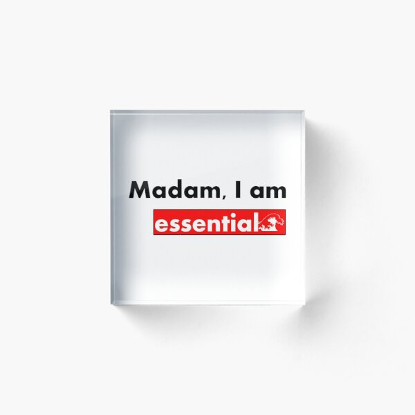 Madam, I am essential funny Acrylic Block