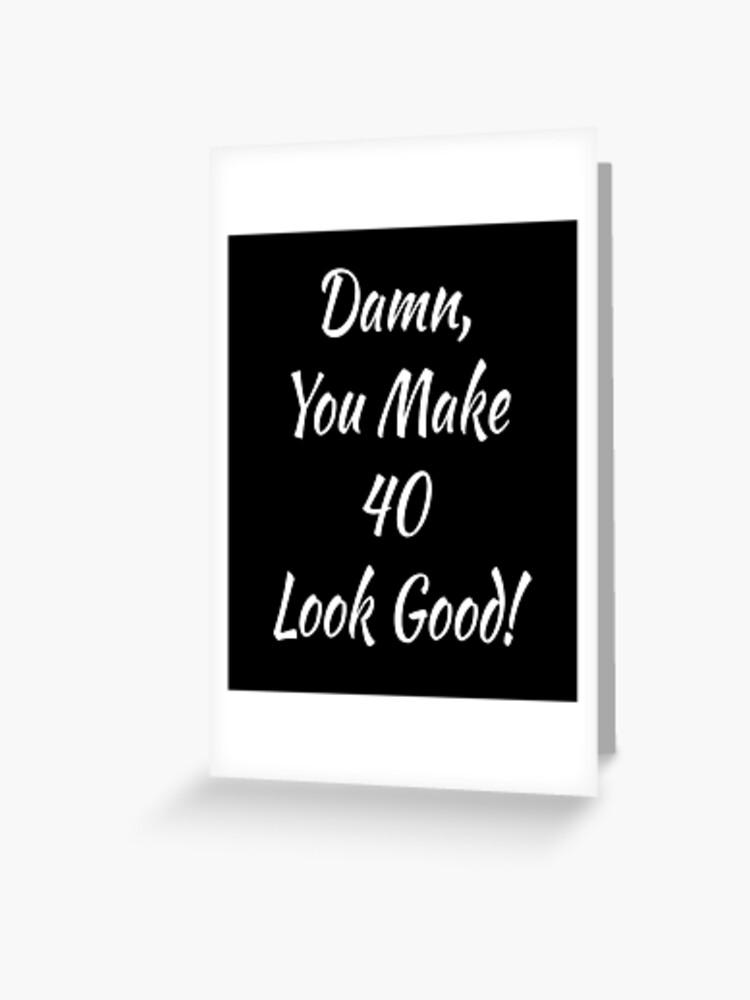 Damn I Make 40 Look Good HOODIE hoody Dad Mum Top Funny Present birthday gift