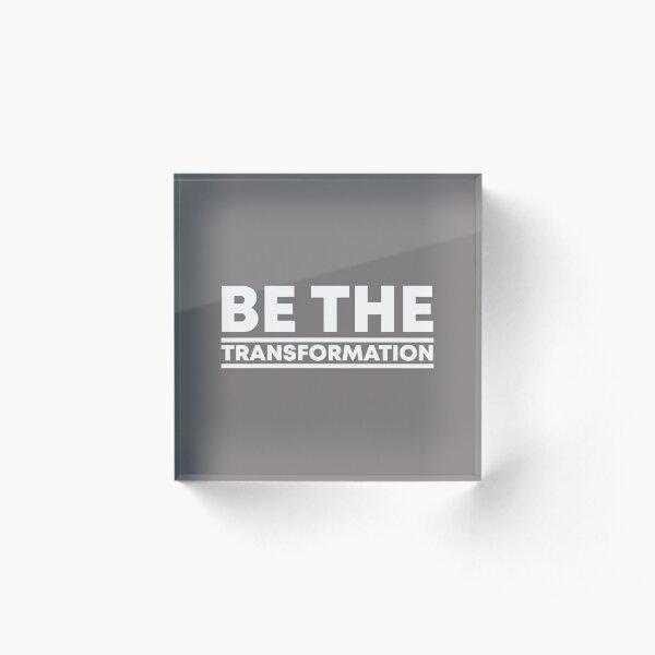 Be the Transformation Acrylic Block