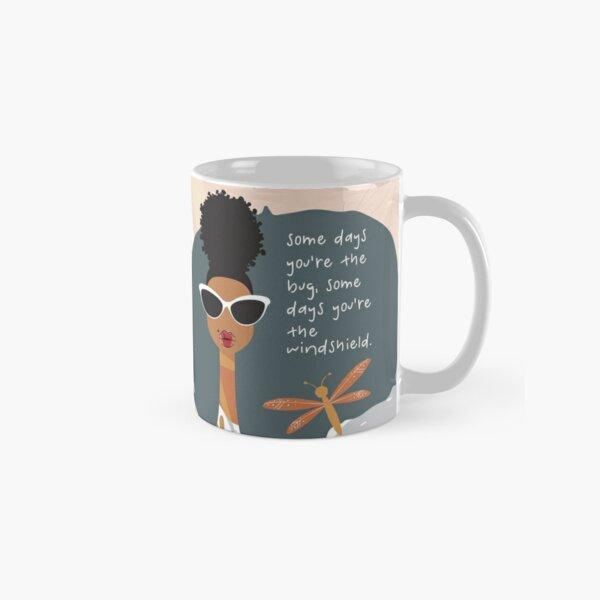 Some Days You're the Bug, Some Days You're the Windshield Classic Mug