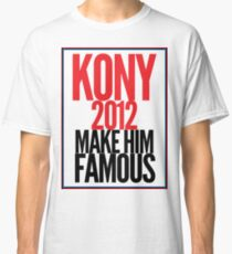 Make Kony Famous Classic T-Shirt