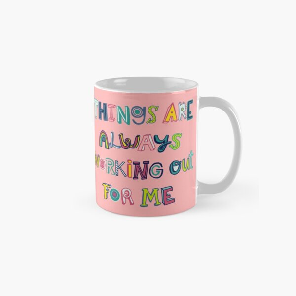 Things Are Always Working Out For Me Classic Mug