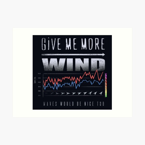 GIVE ME MORE WIND Cool Forecast Chart Graph Art Print
