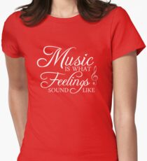 Music is what feelings sound like. Womens Fitted T-Shirt