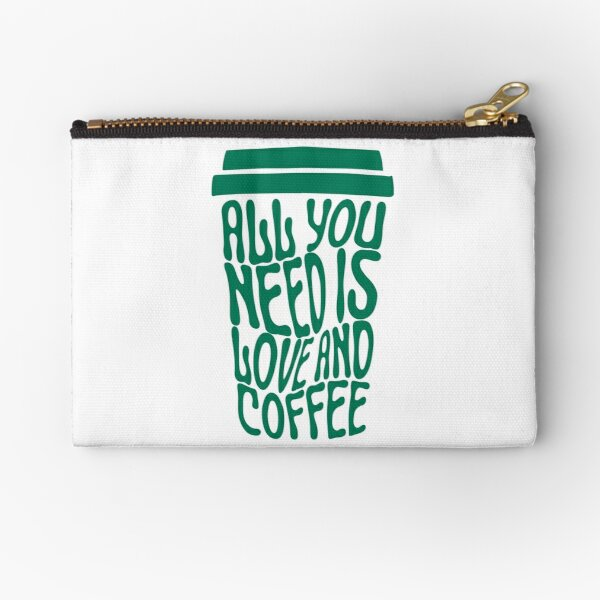 ALL YOU NEED IS LOVE and COFFEE Zipper Pouch