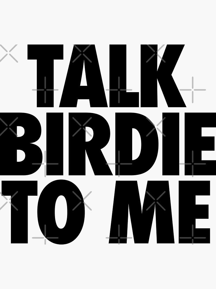 TALK BIRDIE TO ME | GOLFER by pierrelaidesign