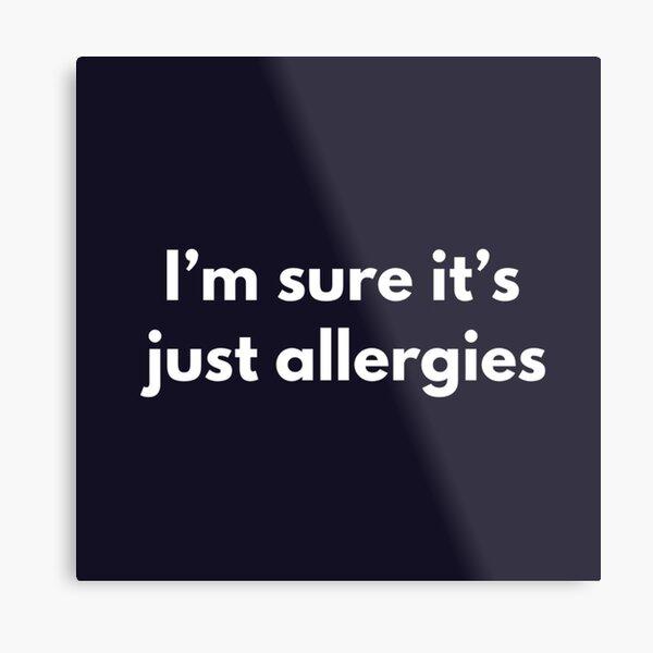 It's just allergies shirt Metal Print