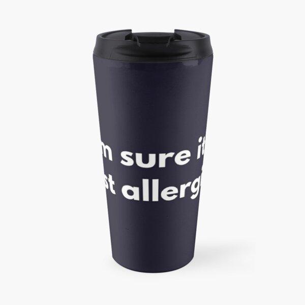It's just allergies shirt Travel Mug