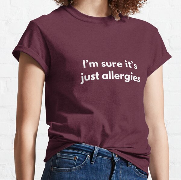 It's just allergies shirt Classic T-Shirt