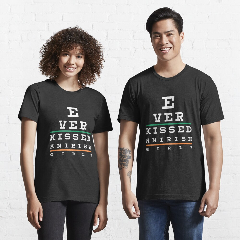 Ever Kissed An Irish Girl - St. Patrick's Day Essential T-Shirt
