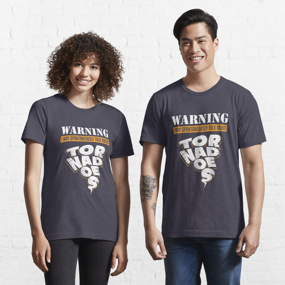 Warning May Talk About Tornadoes - Tornado Storm Chasing Essential T-Shirt