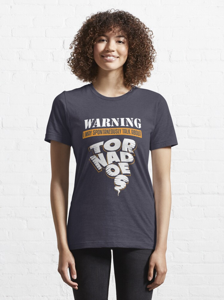Alternate view of Warning May Talk About Tornadoes - Tornado Storm Chasing Essential T-Shirt
