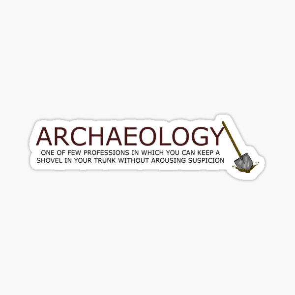 Archaeology - Keep a Shovel in Your Trunk WIthout Arousing Suspicion Sticker