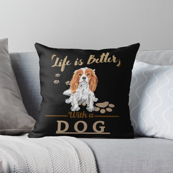 Life Is Better With A Dog Cavalier King Charles Spaniel Throw Pillow
