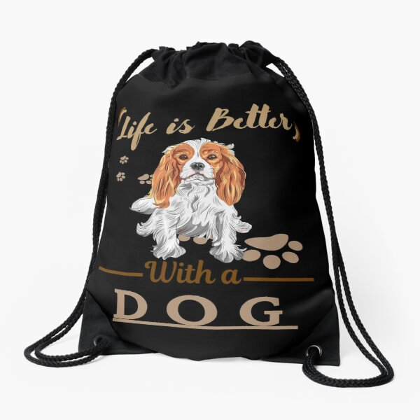 Life Is Better With A Dog Cavalier King Charles Spaniel Drawstring Bag