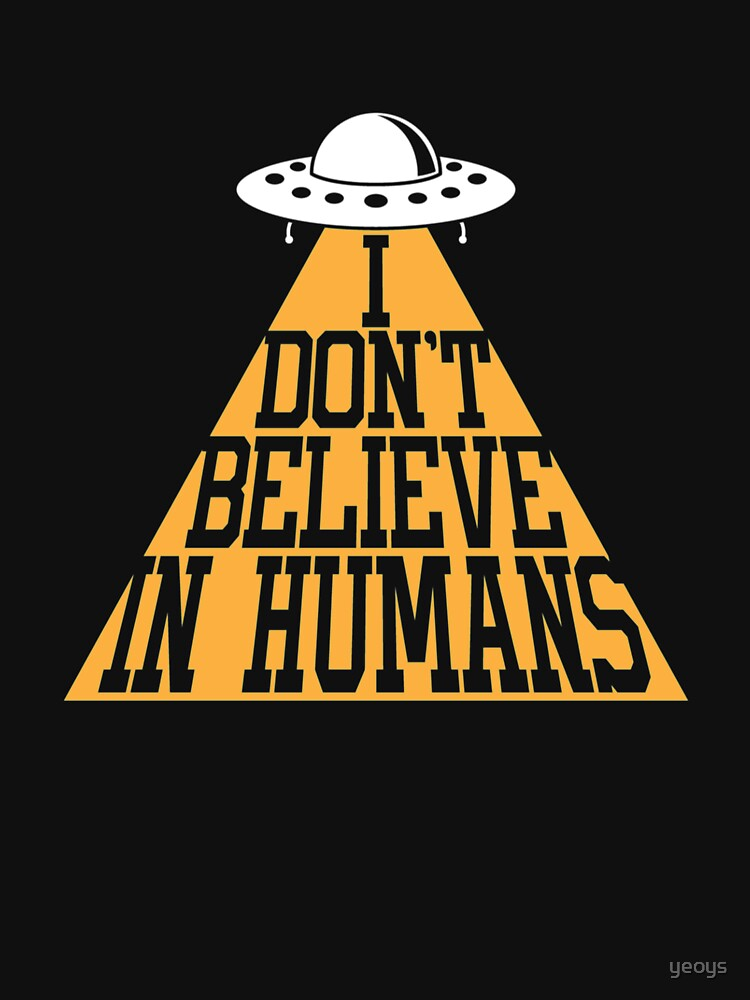 I Don't Believe In Humans - Funny Space Aliens by yeoys