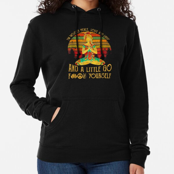 Peace, I´m mostly peace, love & light - And a little go fuck yourself Lightweight Hoodie