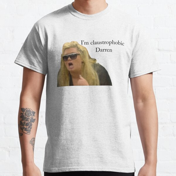 I'm claustrophobic Darren Classic T-Shirt