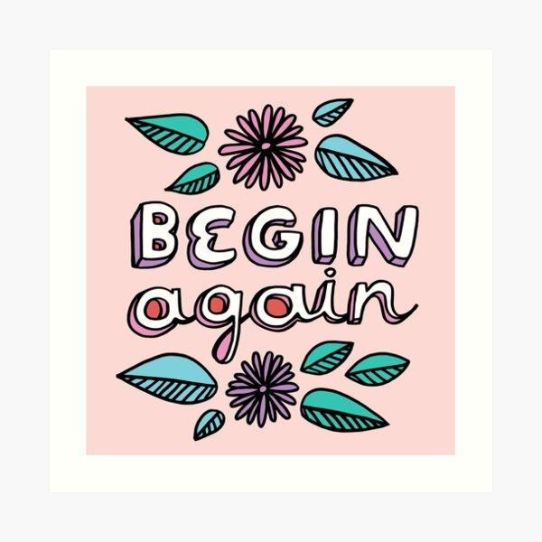 Begin Again Art Print