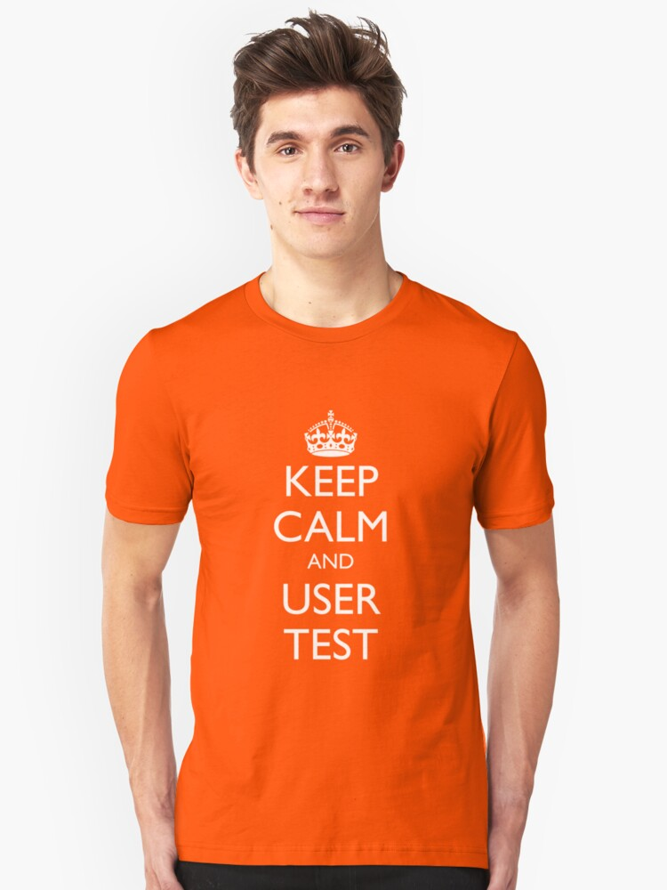 KEEP CALM AND USER TEST Unisex T-Shirt Front