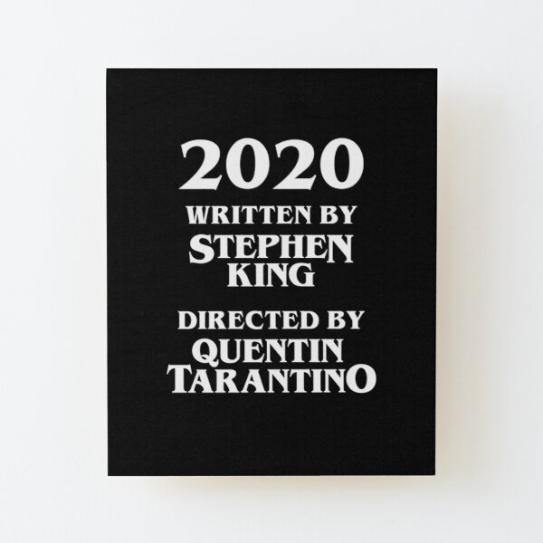 2020 Written by Stephen King  —  Directed by Quentin Tarantino Wood Mounted Print