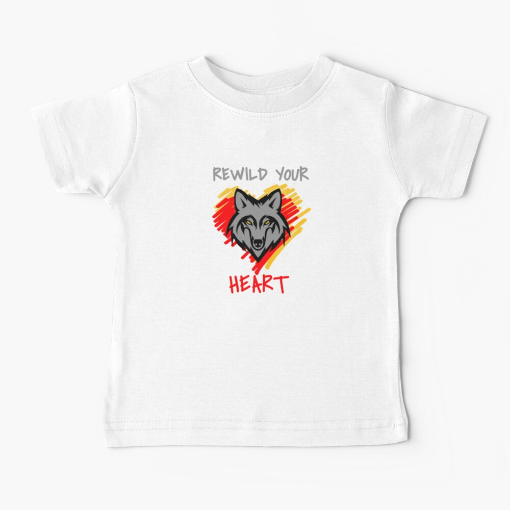 Rewild Your Heart  Baby T-Shirt