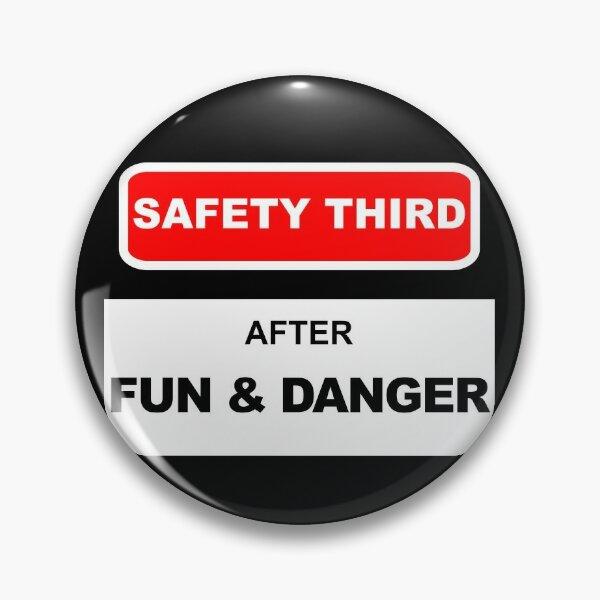 Safety Third After Fun & Danger Pin
