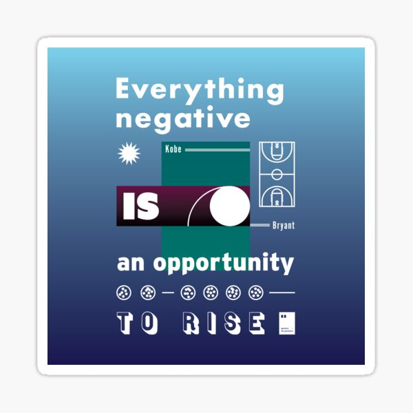 Everything negative is an opportunity to rise Sticker