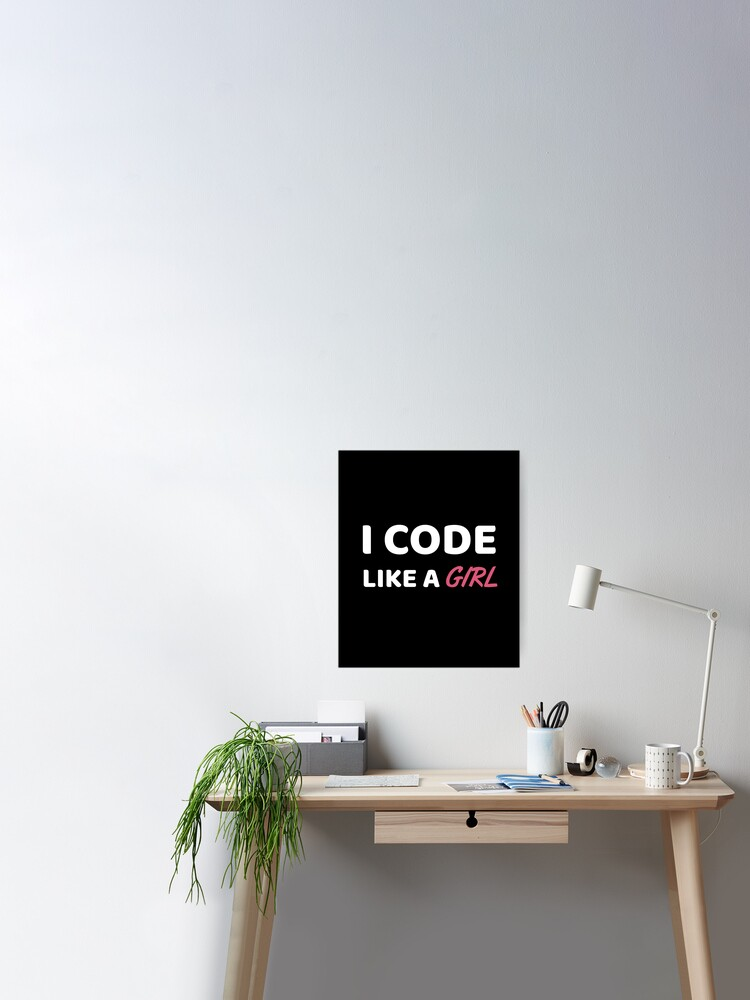 I Code Like A Girl Developer Gift Software Engineer Coder Gift Design Poster By Dechraoui Redbubble