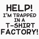 HELP! T-shirt factory by jammywho21
