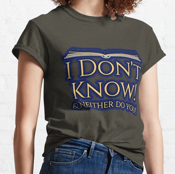 I don't know Classic T-Shirt