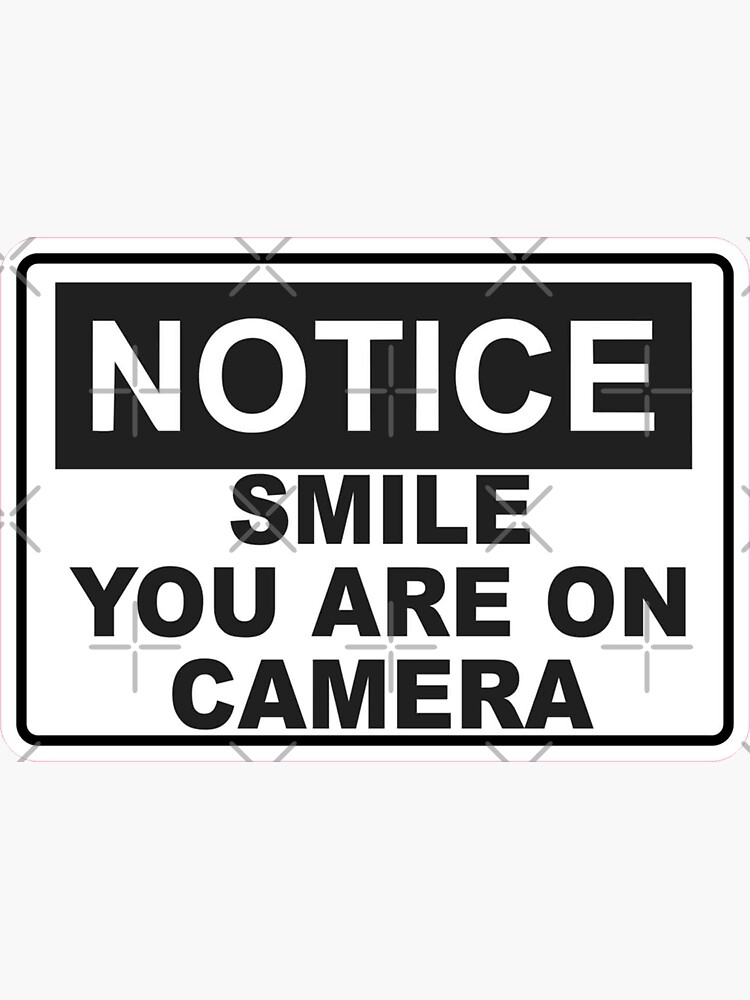 Notice - Smile You are on camera - Sign by unionpride