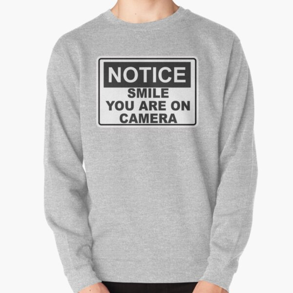 Notice - Smile You are on camera - Sign Pullover Sweatshirt