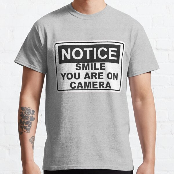Notice - Smile You are on camera - Sign Classic T-Shirt