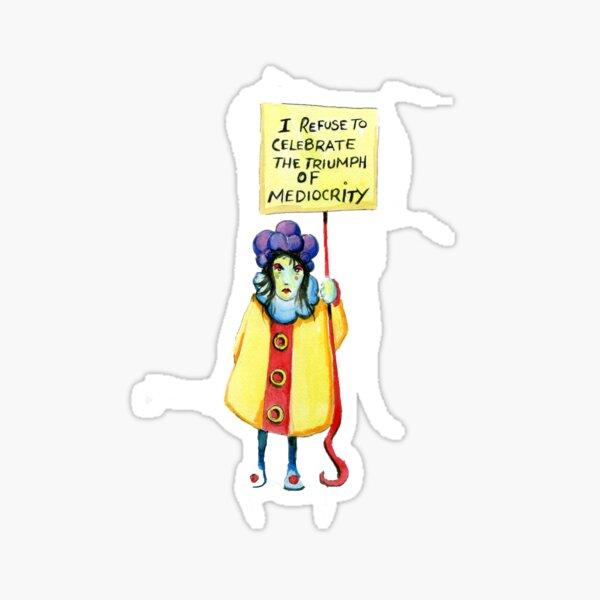 I refuse to celebrate the triumph of mediocrity Sticker