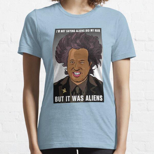 It was aliens.  Essential T-Shirt