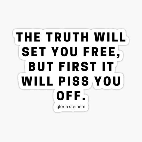Gloria Steinem- The Truth Will Piss You Off Sticker