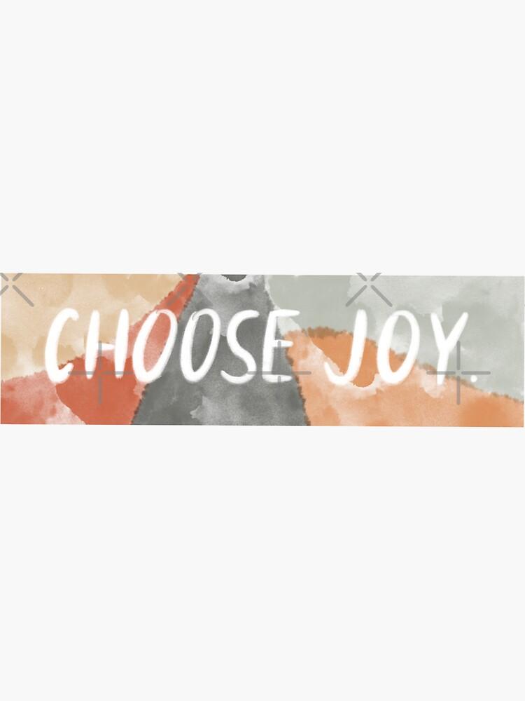 Choose Joy. by vulnerabilityco