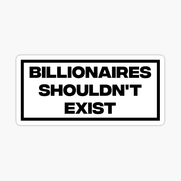 Billionaires Shouldn't Exist Sticker