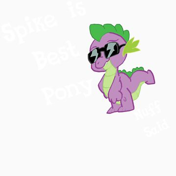 Spike is Best Pony by autobotchari
