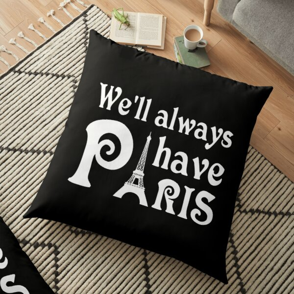 We will always have Paris Floor Pillow